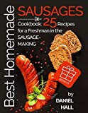 Best homemade sausages.Cookbook: 25 recipes for a freshman in the sausage-making. (Full Color)