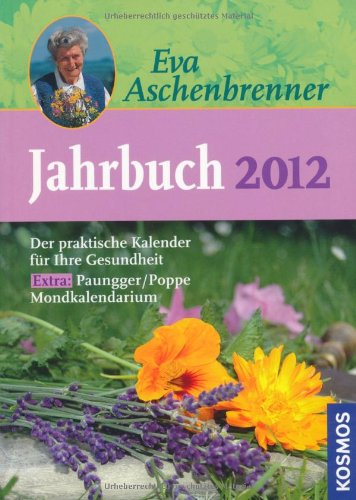 Eva Aschenbrenner Jahrbuch 2012: Ein praktischer Kalender für Ihre Gesundheit. Extra: Paungger/Poppe Mondkalendarium
