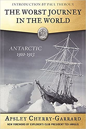 The Worst Journey In The World Antarctic 1910 1913 Explorers Club