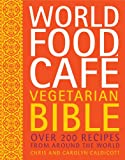 img - for World Food Cafe Vegetarian Bible: Over 200 Recipes From Around the World (World Food Caf ) book / textbook / text book