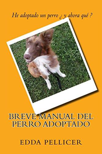 Breve manual del perro adoptado: He adoptado un perro ¿y ...