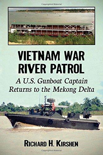 Vietnam War River Patrol: A U.S. Gunboat Captain Returns to the Mekong Delta