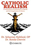 Catholic Realism : A Framework for the Refutation of Atheism and the Evangelization of Atheists, Mahfood, Sebastian and Chervin, Ronda, 1633370240