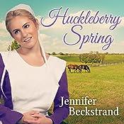 Huckleberry Spring: Matchmakers of Huckleberry Hill, Book 4 | Jennifer Beckstrand