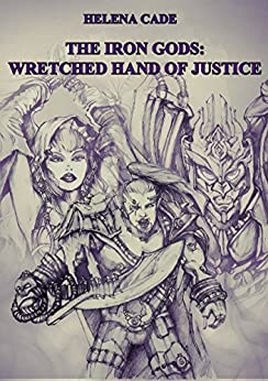 The Iron Gods: Wretched Hand of Justice by [Cade, Helena]