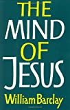 The Mind of Jesus, William Barclay, 0060604514