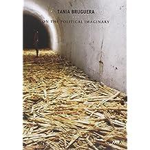 Tania Bruguera: On The Political Imaginary