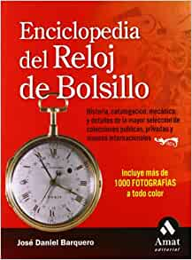 Amazon.com: ENCICLOPEDIA DEL RELOJ DE BOLSILLO (Spanish Edition) (9788497351898): Jose Daniel Barquero Cabrero: Books