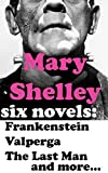 img - for Mary Shelley: Six Novels   Frankenstein, Valperga, The Last Man, The Fortunes of Perkin Warbeck, Lodore, Mathilda book / textbook / text book