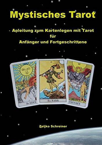 Mystisches Tarot - Anleitung zum Kartenlegen mit Tarot - Für Anfänger und Fortgeschrittene