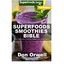 Superfoods Smoothies Bible: Over 160 Blender Recipes, Whole Foods Diet, Heart Healthy Diet, Natural Foods, Blender Recipes, detox cleanse juice, Smoothies for Weight Loss,Detox Green Cleanse