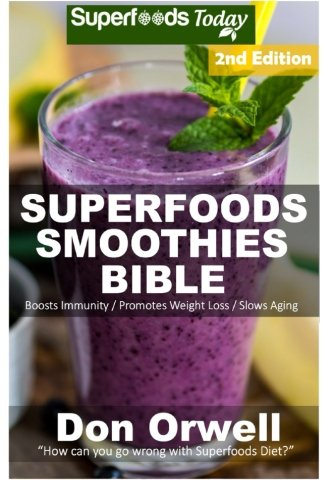 Superfoods Smoothies Bible: Over 160 Blender Recipes, Whole Foods Diet, Heart Healthy Diet, Natural Foods, Blender Recipes, detox cleanse juice, ... loss - detox smoothie recipes) (Volume 60)