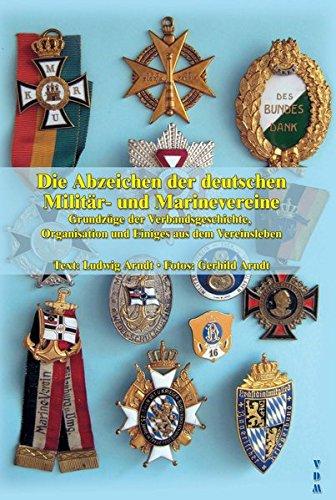 Die Abzeichen der deutschen Militär- und Marinevereine: Grundzüge der Verbandsgeschichte, Organisation und Einiges aus dem Vereinsleben