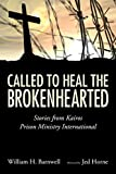 img - for Called to Heal the Brokenhearted: Stories from Kairos Prison Ministry International book / textbook / text book