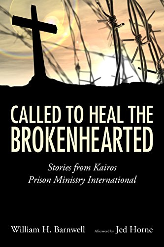 Called to Heal the Brokenhearted: Stories from Kairos Prison Ministry International