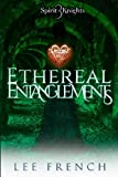 Ethereal Entanglements (Spirit Knights) (Volume 3)