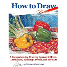 How to Draw: A Comprehensive Drawing Course: Still Life, Landscapes, Buildings, People, and Portraits