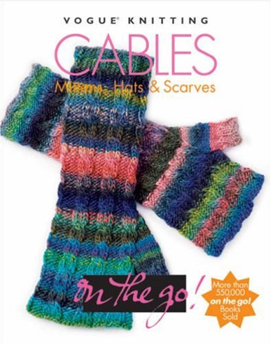 (Cables:  Mittens, Hats & Scarves (Vogue Knitting on the Go!))