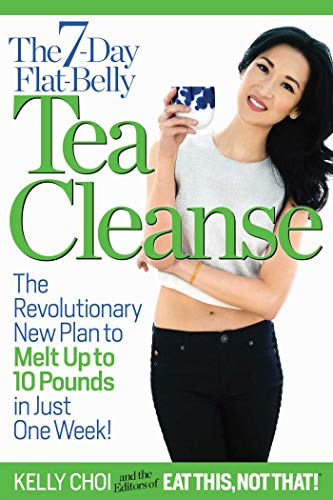 The 7-Day Flat-Belly Tea Cleanse: The Revolutionary New Plan to Melt Up to 10 Pounds in Just One Week! (Flat Belly In 7 Days Diet Plan)