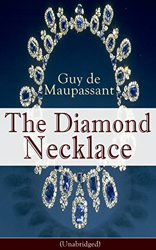 The Diamond Necklace (Unabridged): From one of the greatest French writers, widely regarded as the 'Father of Short Story' writing, who had influenced ... O. Henry, Anton Chekhov and Henry James