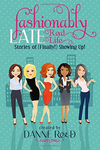 Download Fashionably Late: Real Life Stories of (Finally!) Showing Up! (Volume 2) ebook