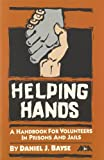 Helping Hands : A Handbook for Volunteers in Prisons and Jails, Bayse, Daniel J., 0929310853