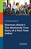 img - for A Study Guide for Sherman Alexie's The Absolutely True Diary of a Part-Time Indian book / textbook / text book