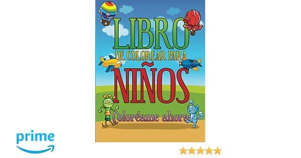 Libro De Colorear Para Niños: Coloréame Ahora (Spanish ...