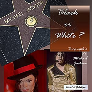 Black or White ? Biographie de Michael Jackson | Livre audio