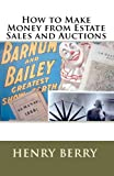 How to Make Money from Estate Sales and Auctions, Henry Berry, 1441465251