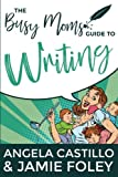 The Busy Mom's Guide to Writing (Busy Mom Books) (Volume 1)