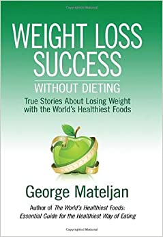 Book Weight Loss Success Without Dieting: True Stories about Losing Weight with the World's Healthiest Foods