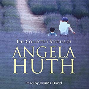 The Collected Stories of Angela Huth Audiobook