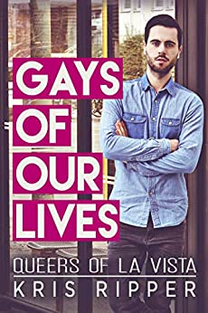 Gays of Our Lives (Queers of La Vista Book 1) by [Ripper, Kris]