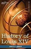 History of Louis Xiv, John S. C. Abbott, 1605208280