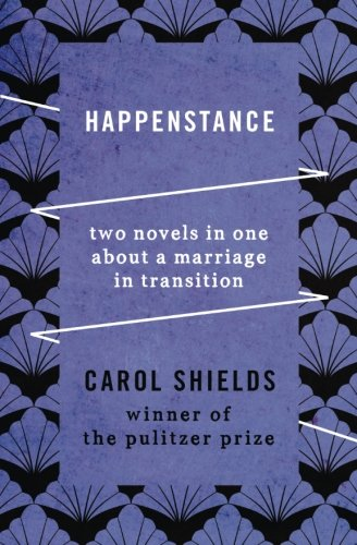 Happenstance: Two Novels in One About a Marriage in Transition (Carol Shields)