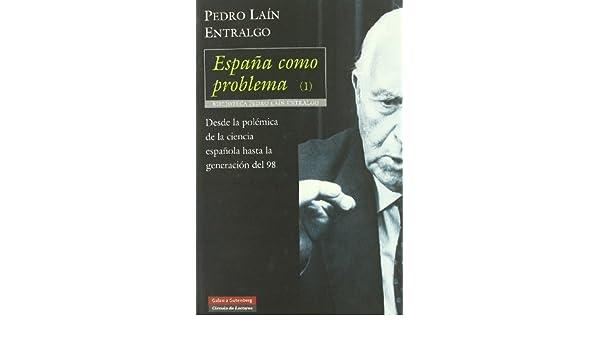 Espana como problema / Spain as a problem: Desde la polemica de la ciencia espanola hasta la generacion del 98 / From the controversy of Spanish science to the generation of 98