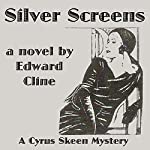 Silver Screens: A Detective Novel of 1930: The Cyrus Skeen Series, Book 8 | Edward Cline