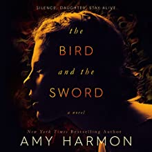 The Bird and the Sword | Livre audio Auteur(s) : Amy Harmon Narrateur(s) : Trina Nishimura