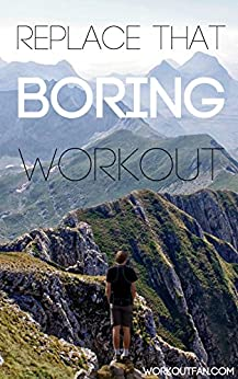 Replace That Boring Workout by [Fan, Workout]
