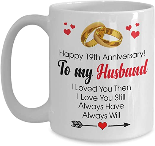 Amazon Com Happy 19th Anniversary Mug Husband 19 Year Wedding Gift Ideas Husband Men Women Him Her Family Friends Tea Cup Funny Gift For Mother Father Noel Thank You Mother S Day