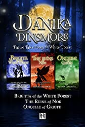 Faerie Tales from the White Forest Omnibus: Book 1: Brigitta of the White Forest, Book 2: The Ruins of Noe, Book 3: Ondelle of Grioth