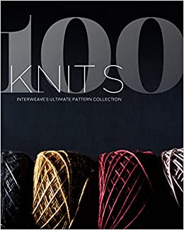 100 Knits: Interweave's Ultimate Pattern Collection: Interweave