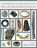 img - for Underground Archaeology: Studies on Human Bones and Artefacts from Ireland's Caves book / textbook / text book