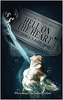 Hell On The Heart (Magical Forces Series (Book 2)) by [Daniels, Hope, Dawn, Alicia]