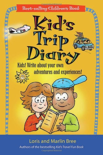 Trip Diary - Kid's Trip Diary: Kids! Write About Your Own Adventures and Experiences! (Kid's Travel series)
