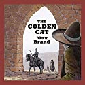 The Golden Cat Audiobook by Max Brand Narrated by Jeff Harding