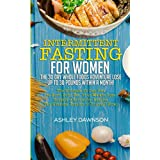 Intermittent Fasting For Women: The 30 Day Whole Foods Adventure Lose Up to 30 Pounds Within A Month!: The Ultimate 30 Day Diet to Burn Body Fat. Your Weight Loss Surgery Alternative!