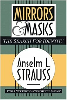 Mirrors and Masks: The Search for Identity by Anselm L. Strauss (1997-01-01)