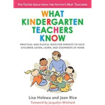 What Kindergarten Teachers Know: Practical and Playful Ways for Parents to Help Children Listen, Learn, and Coope...